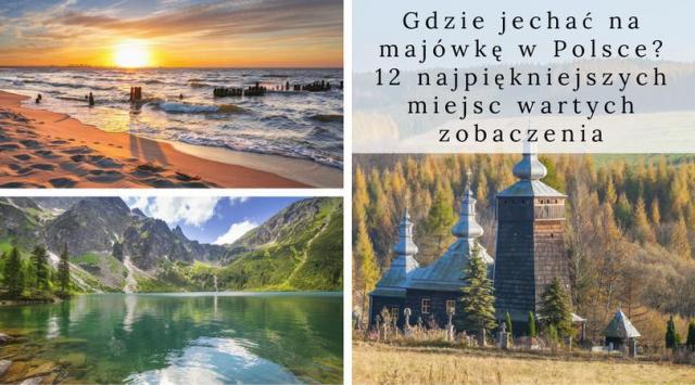 Gdzie jechać na majówkę w Polsce? 12 najpiękniejszych miejsc wartych zobaczenia