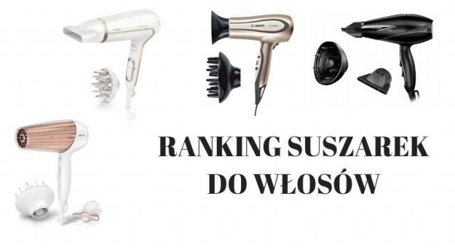 Ranking suszarek do włosów  - top najlepszych modeli