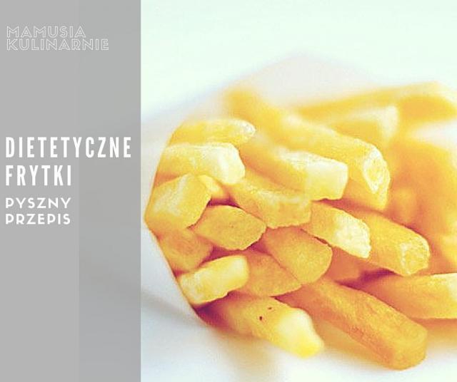 Sprawdzony przepis na dietetyczne frytki