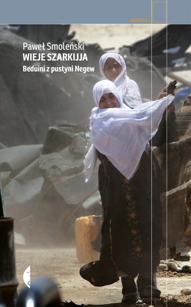 Wieje szarkijja. Beduini z pustyni Negew - nowy reportaż Pawła Smoleńskiego